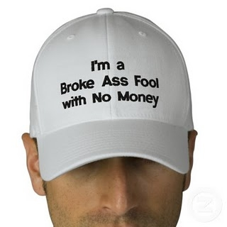 im_a_broke_ass_fool_with_no_money_hat_