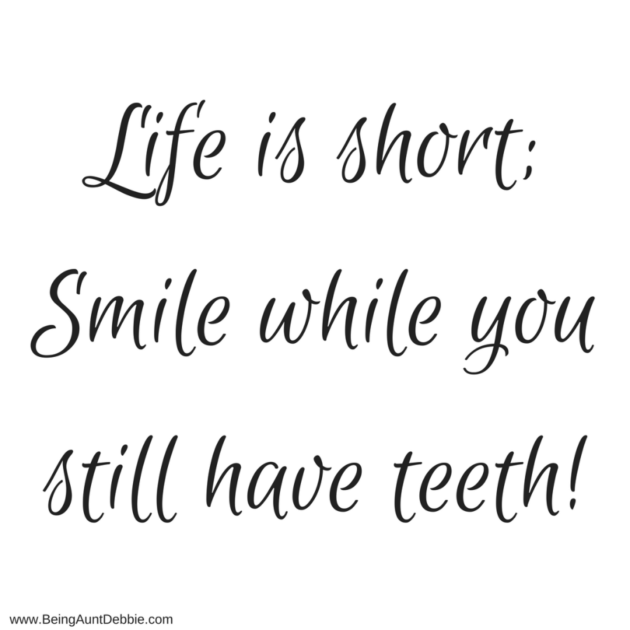 Life is short;Smile while you still have teeth!