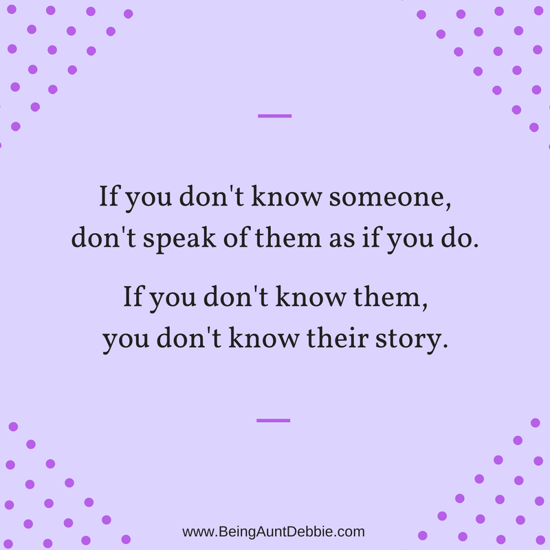 If you don't know someone, don't speak of them as if you do.