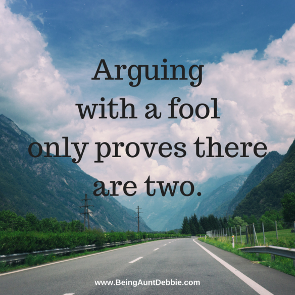 Arguing with a fool only proves there are two.