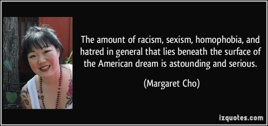 quote-the-amount-of-racism-sexism-homophobia-and-hatred-in-general-that-lies-beneath-the-surface-of-margaret-cho-218718