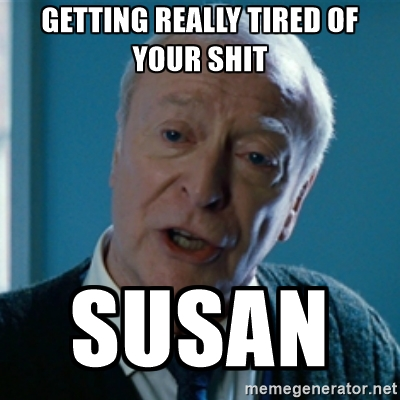 susan-meme-9-getting-really-tired-of-your-shit-susan